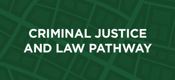 Criminal Justice and Law Pathway